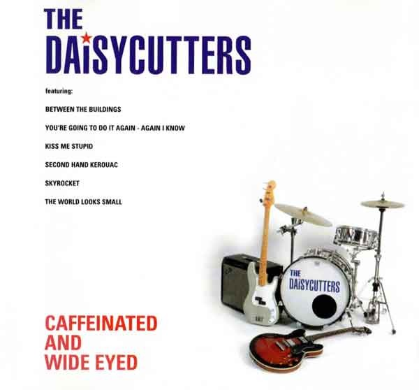 The Daisycutters - Caffeinated And Wide Eyed