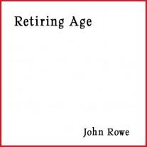 John Rowe - Retiring Age - Complete Album One-Track MP3