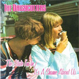 The Daisycutters - The State I'm In / It's A Shame About Us